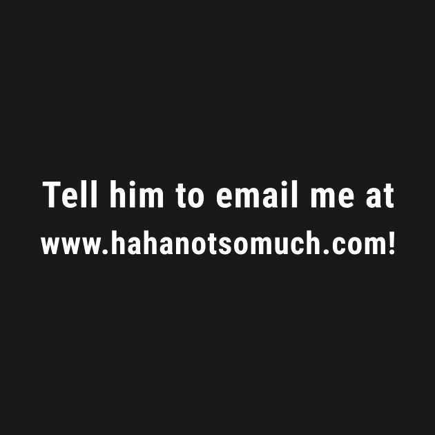Friends - Tell Him to Email Me