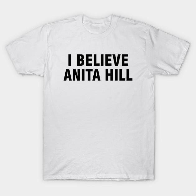 f3ccf8f31 I believe Anita Hill - I Believe Anita Hill - T-Shirt | TeePublic