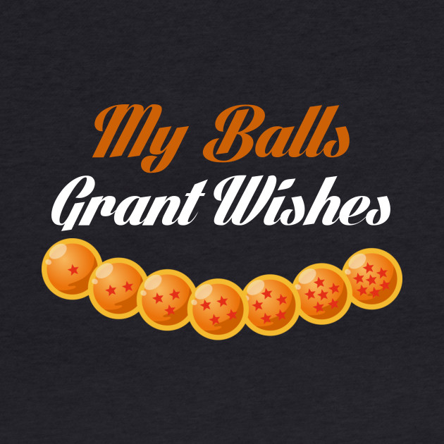 My Balls Grant Wishes