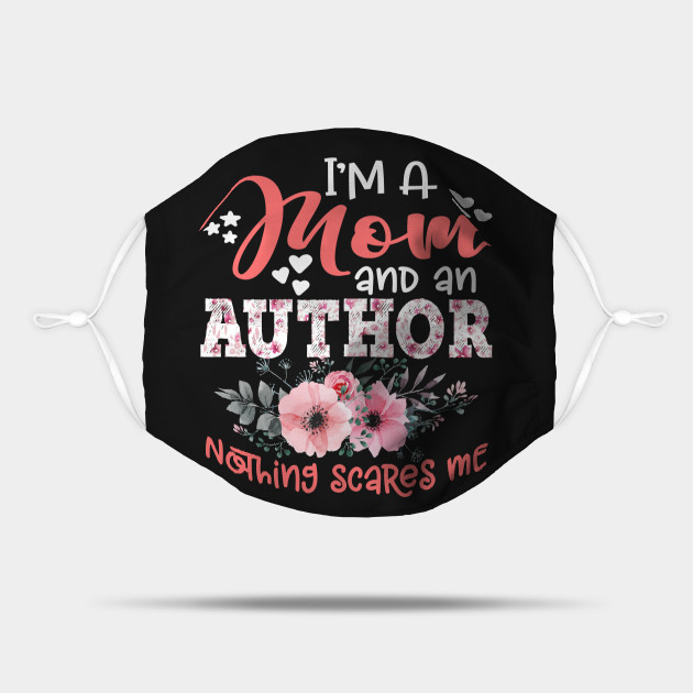I'm Mom and Author Nothing Scares Me Floral Author Mother Gift