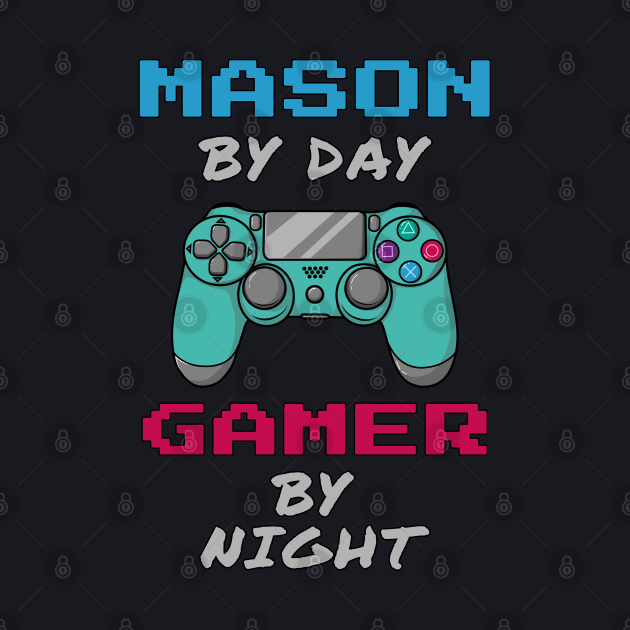 Mason By Day Gamer By Night