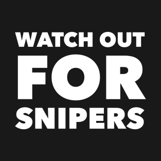 Watch Out for Snipers t-shirts