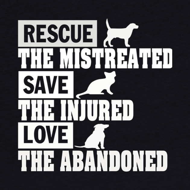 Rescue the mistreated save the Injured love the abandoned - Tshirts & Hoodies