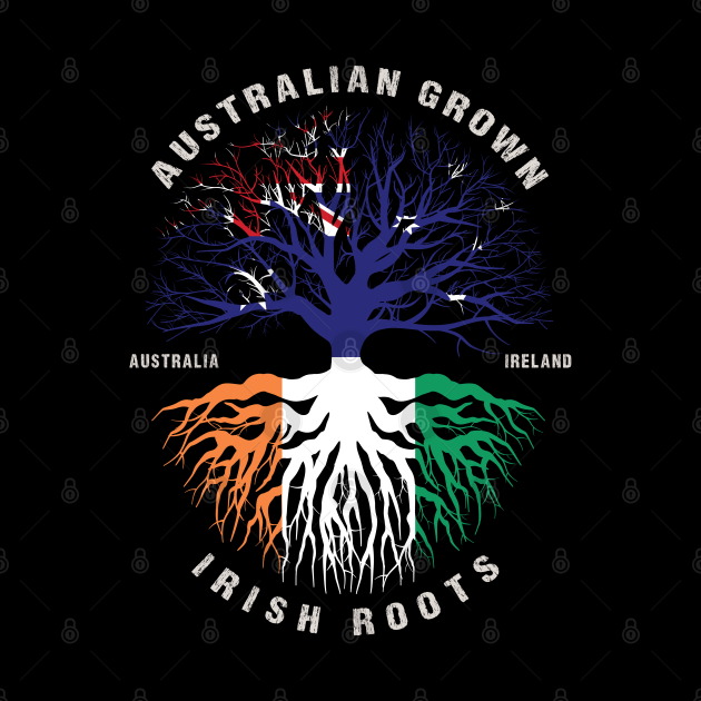 Australian Grown Irish Roots Ireland Flag  - Patricks Day