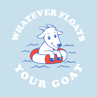 Whatever Floats Your Goat t-shirts