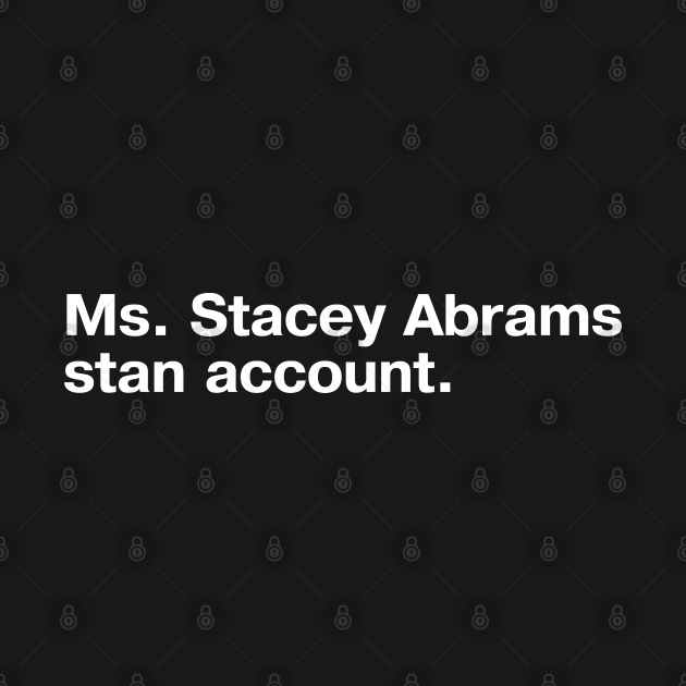 Ms. Stacey Abrams stan account.