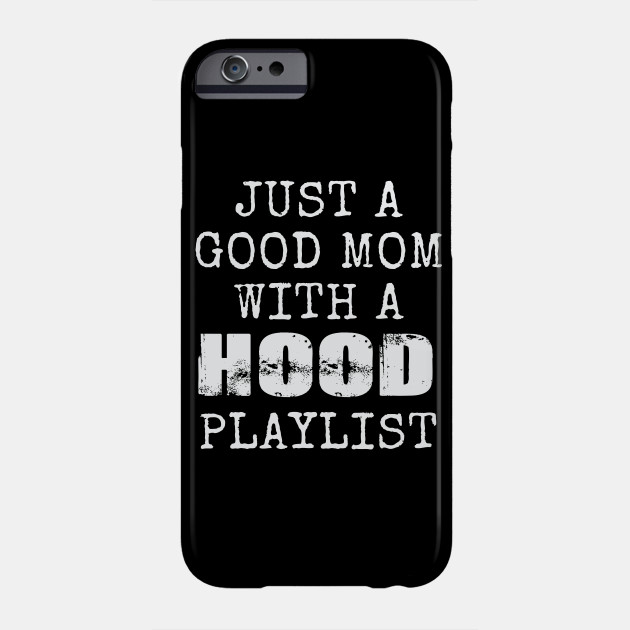 Just a Good Mom with a HOOD Playlist | Funny mother Gifts Phone Case