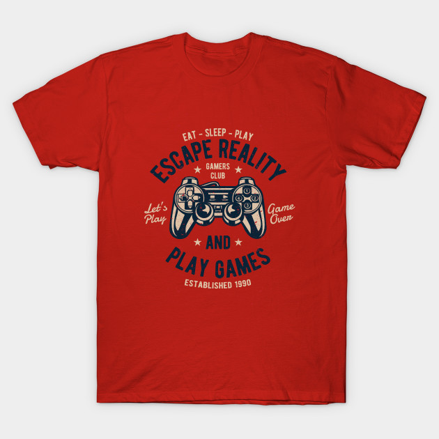 e11f3e0eac4a Escape Reality and Play Games - Video Games - T-Shirt