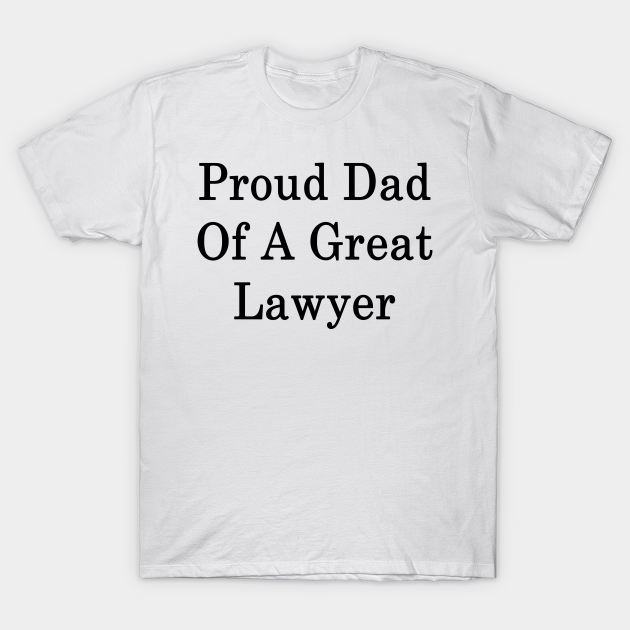 Proud Dad Of A Great Lawyer