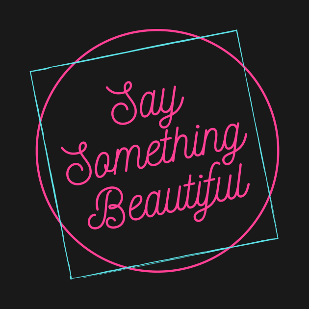 Say Something Beautiful!