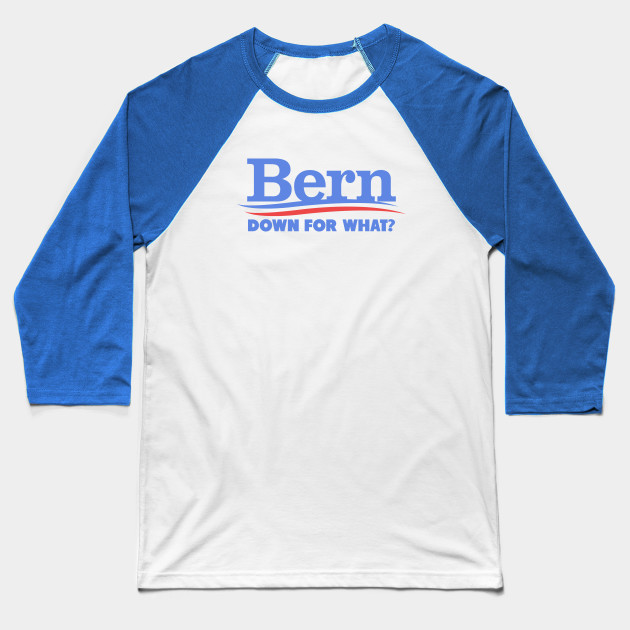 Bern Down For What Baseball T-Shirt