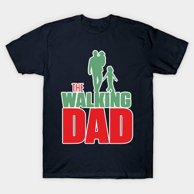 The Walking Dad Shirt Fathers Day Daddy Gift