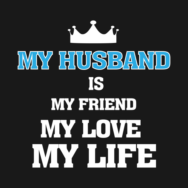 9755e0a6cb3 My Husband is My Friend, My Love, My Life - Husband Wife - T-Shirt ...