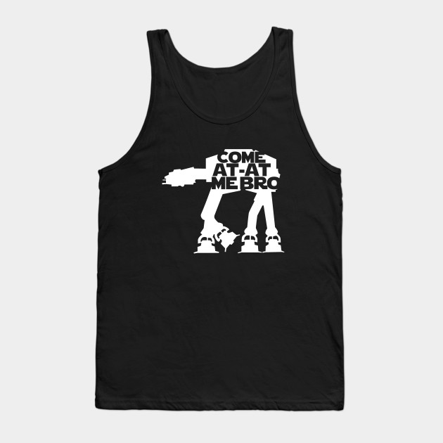 2ee2637ce15700 Come AT-AT me bro! - Star Wars - Tank Top