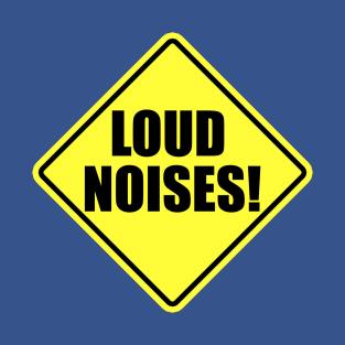 Loud Noises! t-shirts