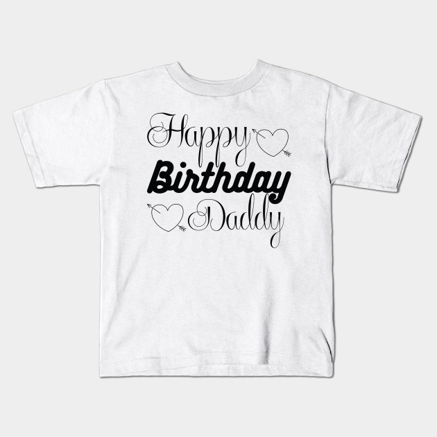 Birthday Tshirt Happy Daddy T Shirt Kids