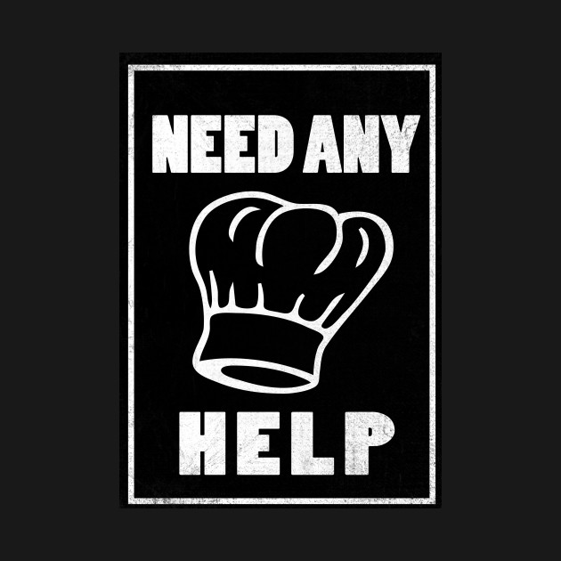Need Any Help From a Chef?