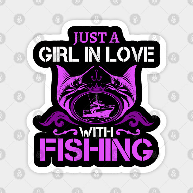 Just A Girl In Love With Fishing Funny Fishing Memes Magnet Teepublic Au