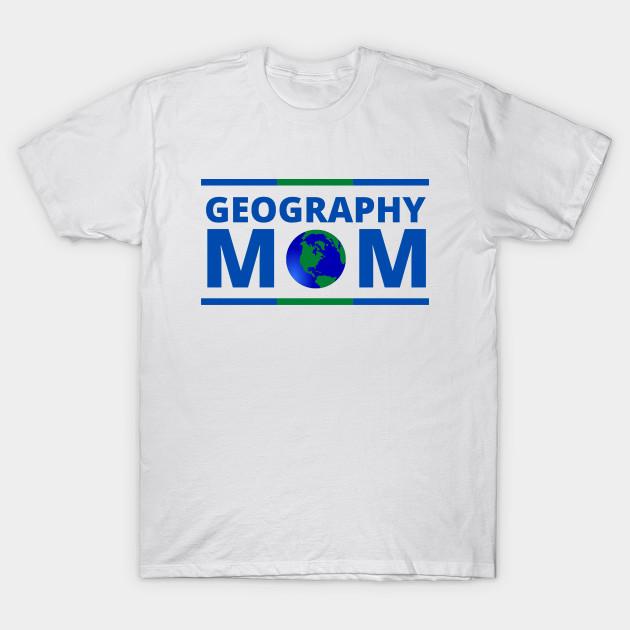 Geography Mom Geography Social Studies Teacher Geography Teacher T Shirt Teepublic