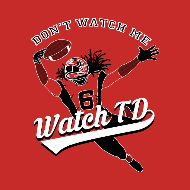 Dont Watch Me Watch Td Tee