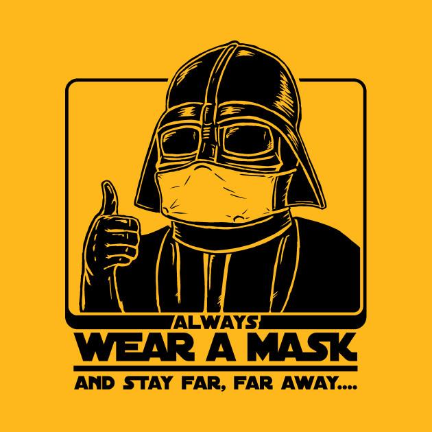 Always Wear A Mask (Darth Vader says...)