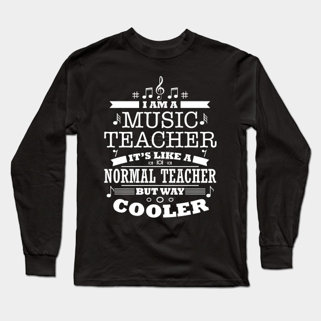 0ec877e06553 Funny I'm A Music Teacher Way Cooler School Student Long Sleeve T-Shirt