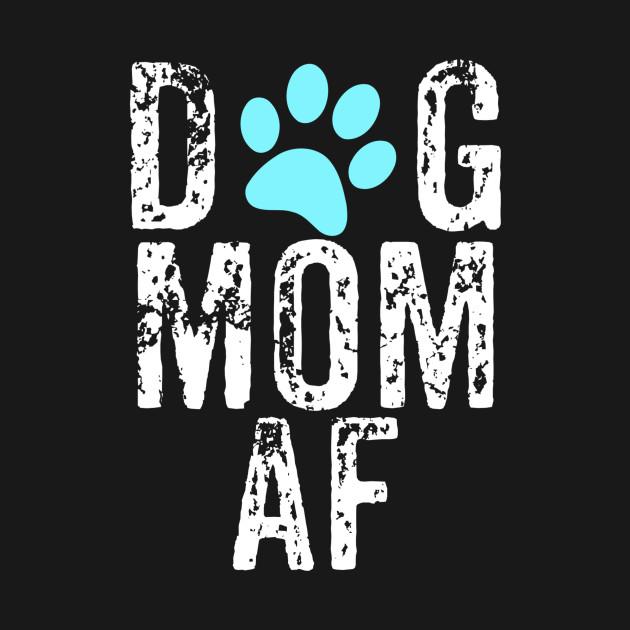 Dog Mom AF