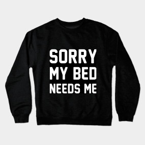 a73d04f98369 Sorry My Bed Needs Me Crewneck Sweatshirt