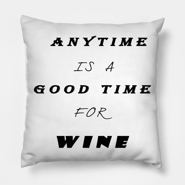 18a9b0821 Anytime is a good time for wine,Funny Shirts Saying ,Novelty T Shirts Pillow