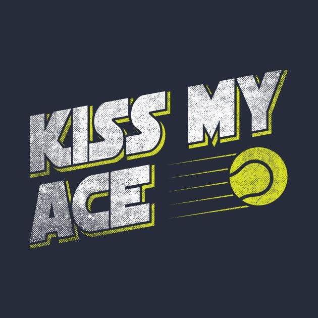 Kiss My Ace Tennis Pun