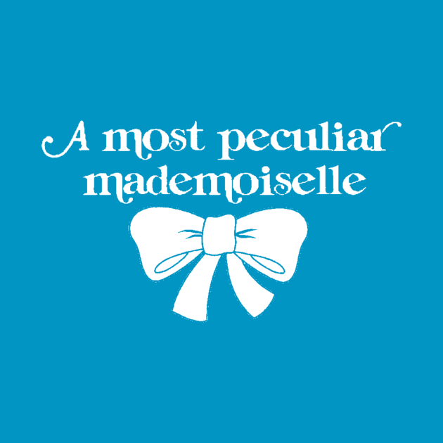 A Most Peculiar Mademoiselle