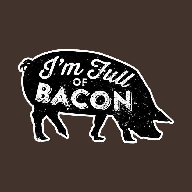 I'm Full of Bacon