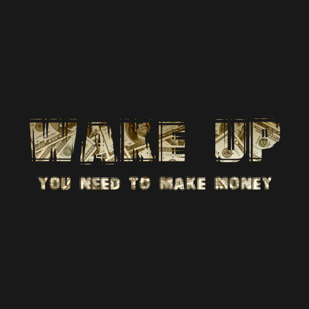 Wake Up You Need To Make Money Quotes Kids Long Sleeve T Shirt