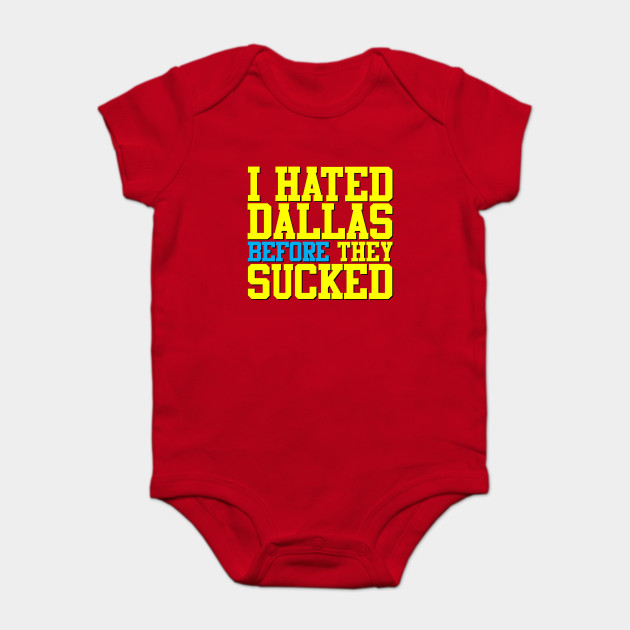 I Hated Dallas BEFORE They Sucked (Red) - Dallas Cowboys - Onesie ... 7d546f946
