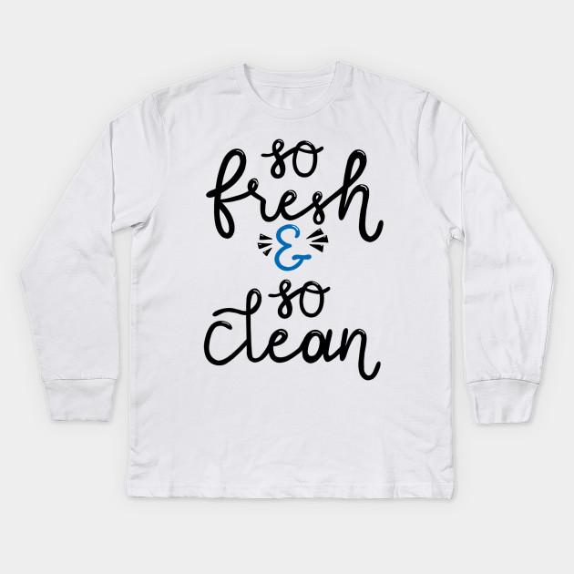 deee5246 So Fresh and So Clean - Funny - Kids Long Sleeve T-Shirt | TeePublic