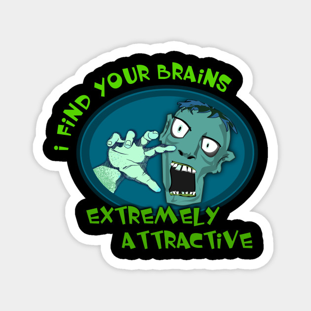 Zombie Design - I find your brains to be extremely attractive