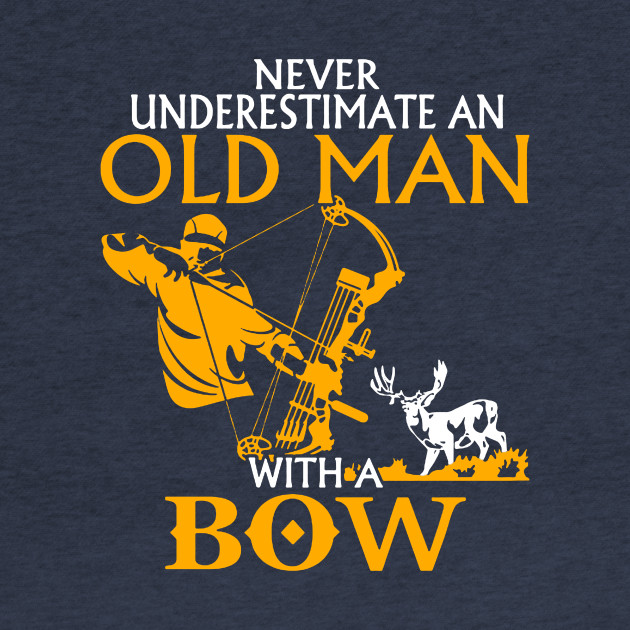 Never Underestimate an Old Man with a Bow