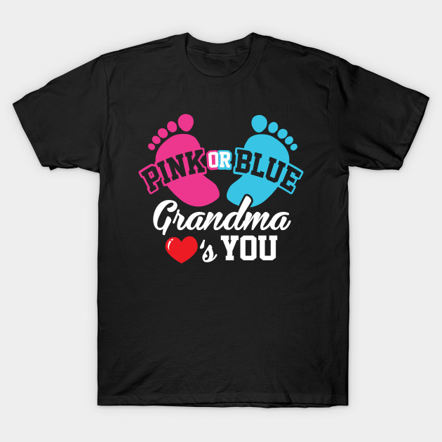Baby Shower Pink Or Blue Grandma Loves You Pregnancy Gender Reveal Party T Shirt Teepublic