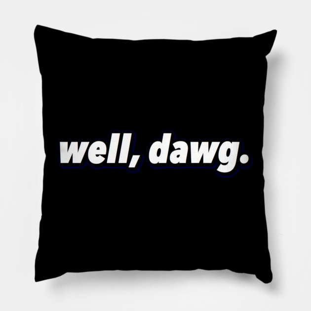 well, dawg. (Large Design)