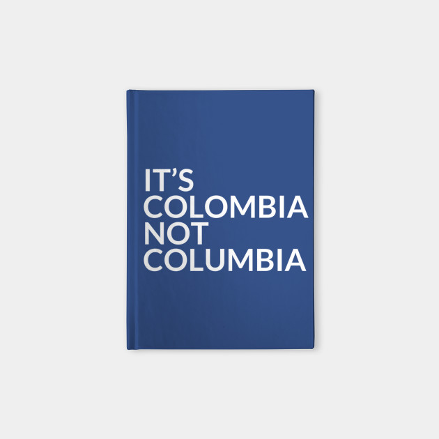 It's Colombia Not Columbia