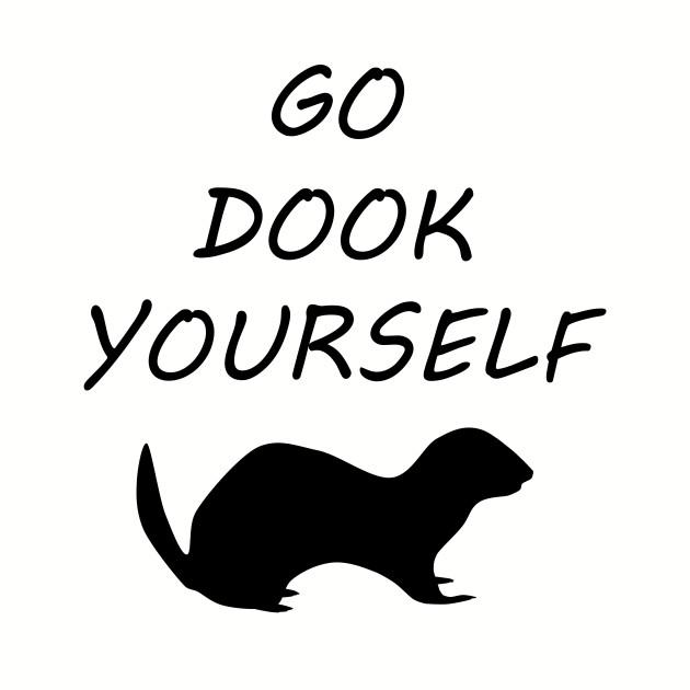 Go dook yourself!