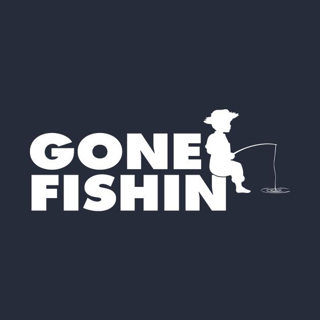 Gone Fishin' (White Print)