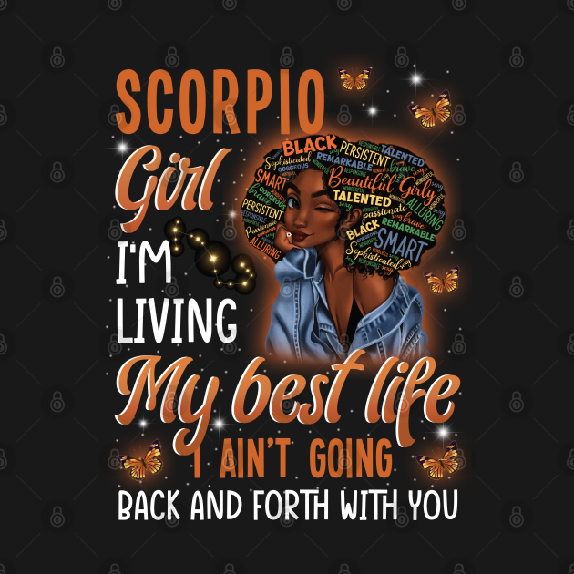 Scorpio Girl I'm living My Best Life I Ain't Going Back And Forth With You