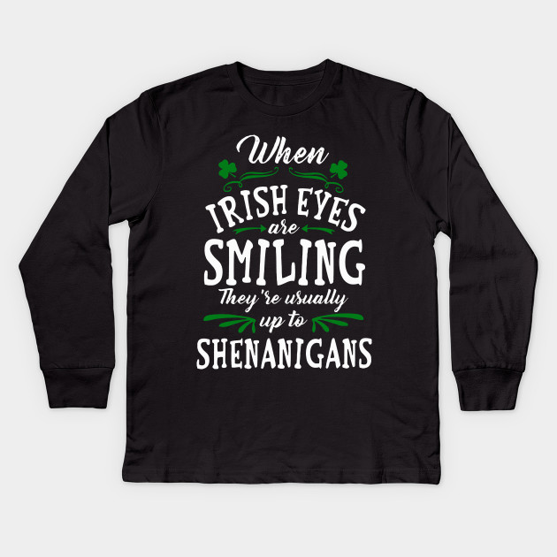92d26feb0 When irish eyes are smiling they're usually up to Shenanigans shirt, v-neck  Kids Long Sleeve T-Shirt