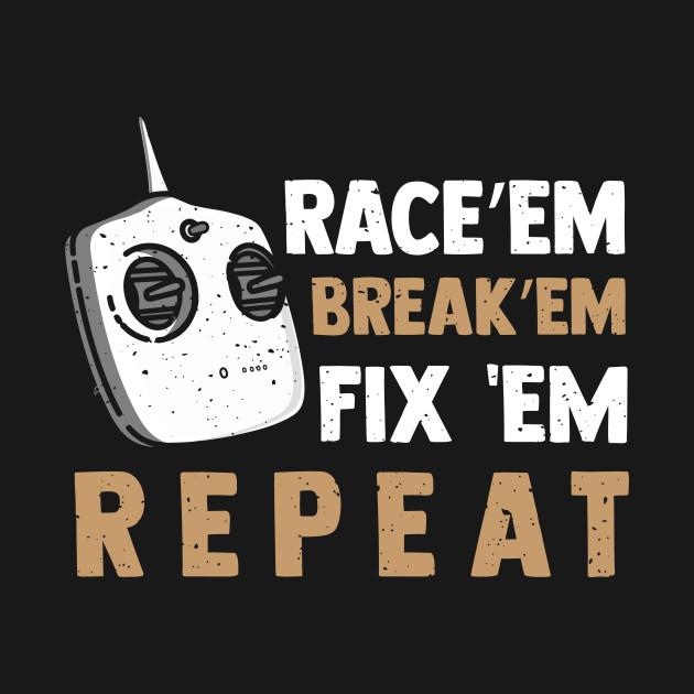 Race'em, Break'em, Fix'em, Repeat
