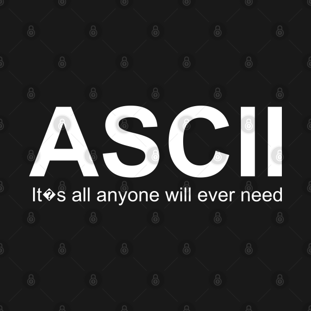 ASCII: It�s All anyone will ever need