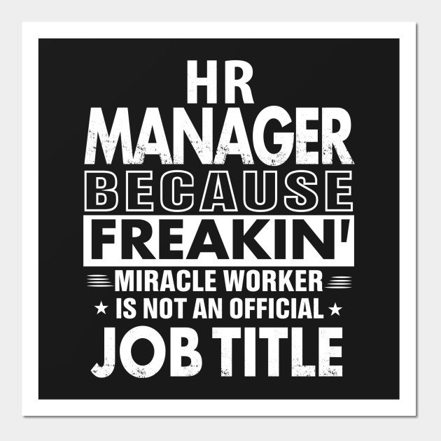 4ba7dbc4e8 HR MANAGER Funny Job title Shirt HR MANAGER is freaking miracle worker  Posters and Art Prints