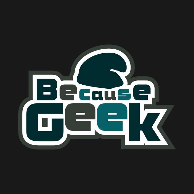 Because Geek Logo Dark Green - Chest Area