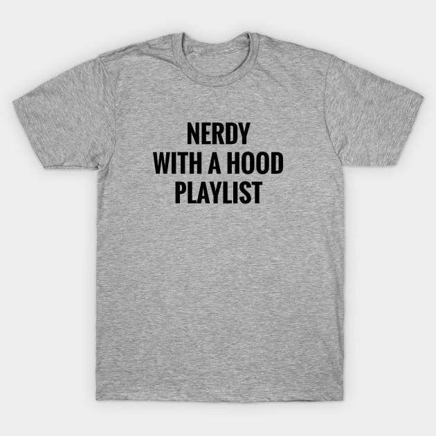 d2f10b6f5 Nerdy With A Hood Playlist - Rap - T-Shirt