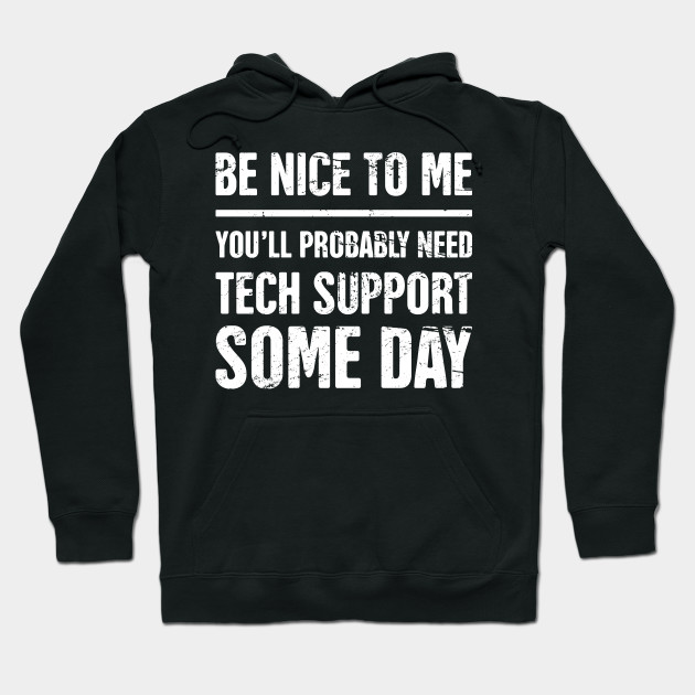 Be Nice To Me - Funny IT Tech Support Quote Hoodie